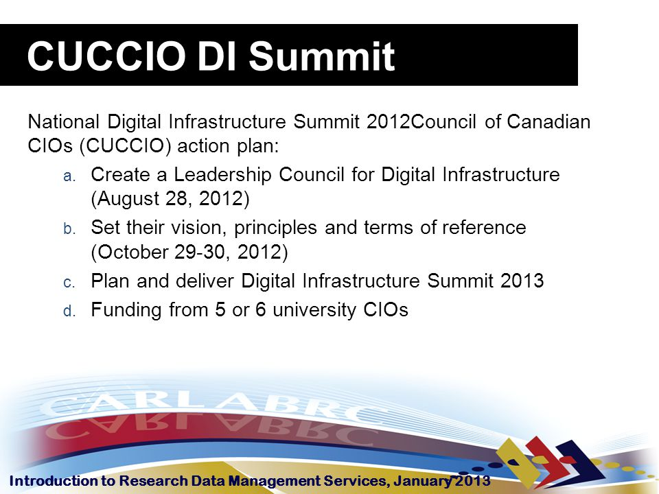 Introduction to Research Data Management Services, January 2013 National Digital Infrastructure Summit 2012Council of Canadian CIOs (CUCCIO) action pl