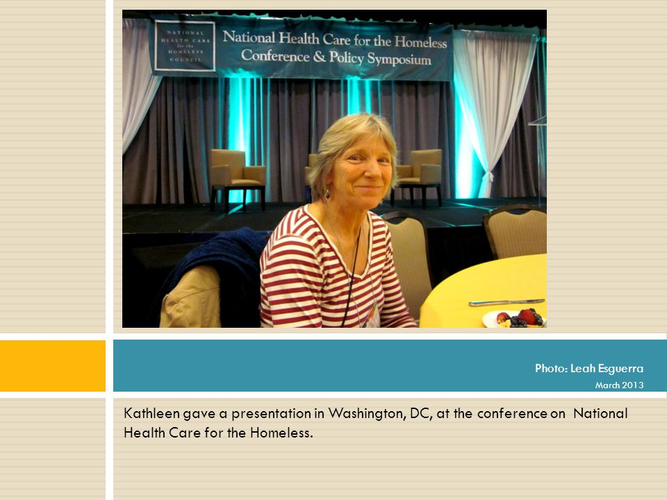 Kathleen gave a presentation in Washington, DC, at the conference on National Health Care for the Homeless.