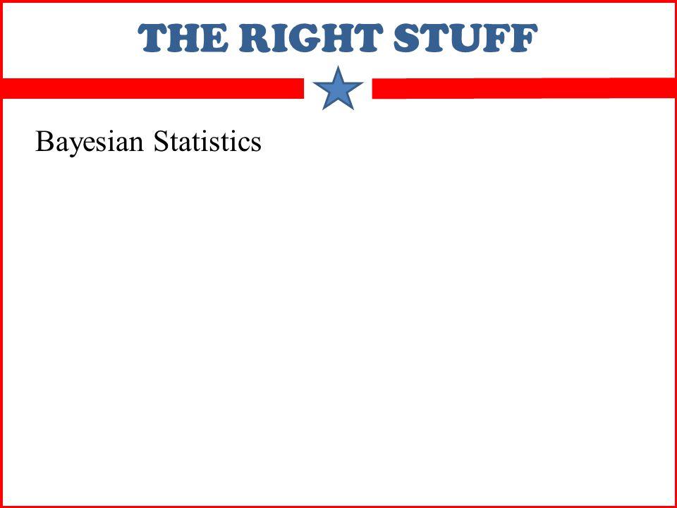 THE RIGHT STUFF Bayesian Statistics