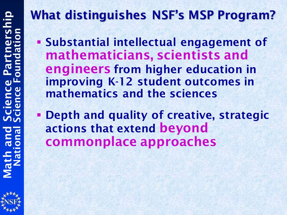Math and Science Partnership National Science Foundation What distinguishes NSF's MSP Program.