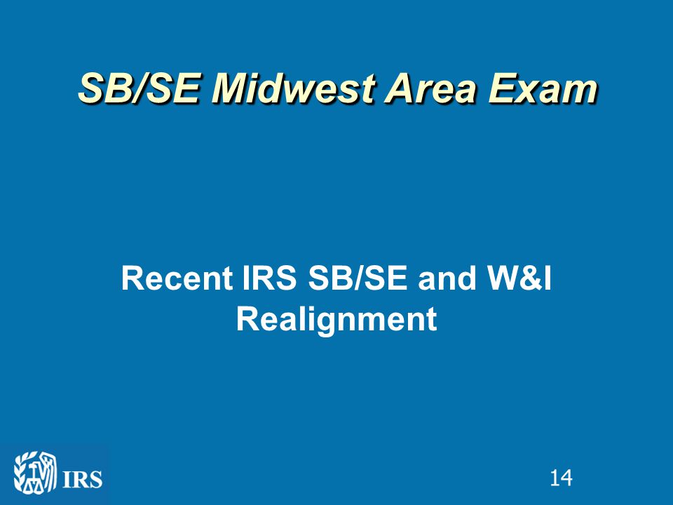 Recent IRS SB/SE and W&I Realignment SB/SE Midwest Area Exam 14