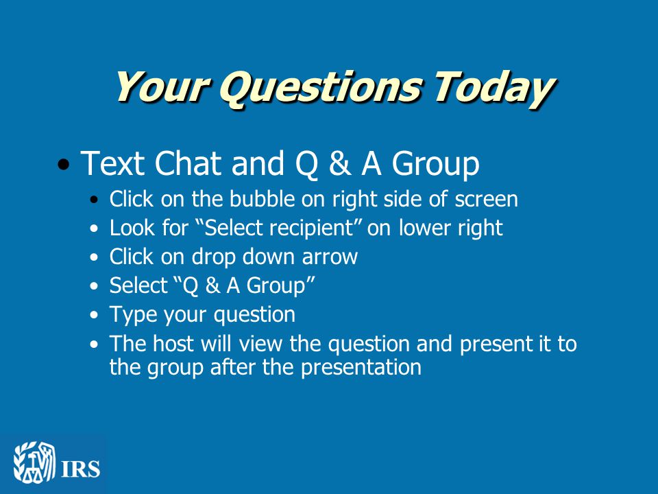 """Your Questions Today Text Chat and Q & A Group Click on the bubble on right side of screen Look for """"Select recipient"""" on lower right Click on drop do"""