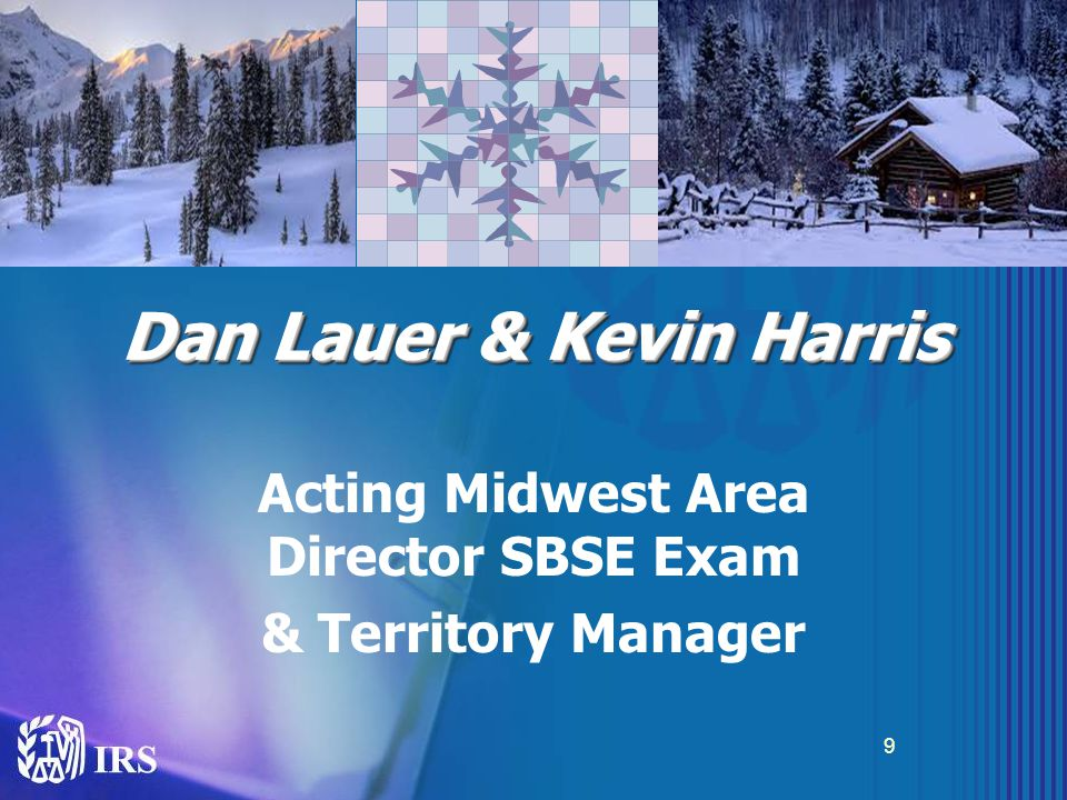 Dan Lauer & Kevin Harris Acting Midwest Area Director SBSE Exam & Territory Manager 9