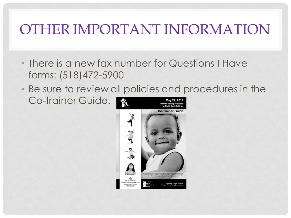 OTHER IMPORTANT INFORMATION There is a new fax number for Questions I Have forms: (518)472-5900 Be sure to review all policies and procedures in the Co-trainer Guide.