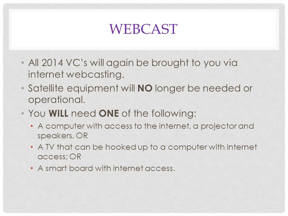 WEBCAST All 2014 VC's will again be brought to you via internet webcasting.