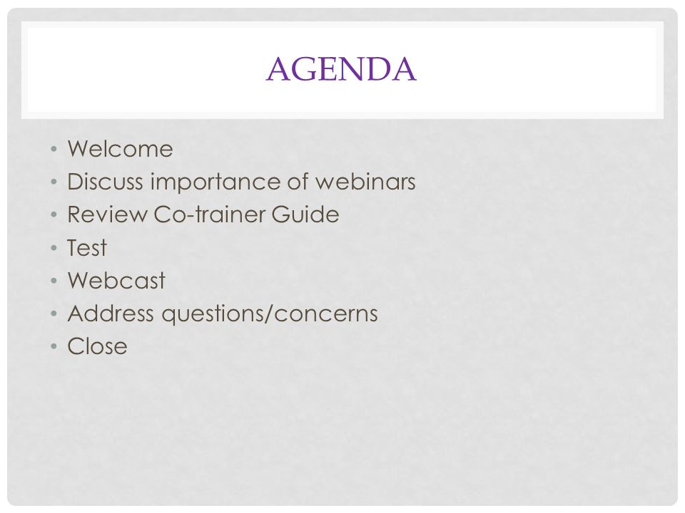 AGENDA Welcome Discuss importance of webinars Review Co-trainer Guide Test Webcast Address questions/concerns Close