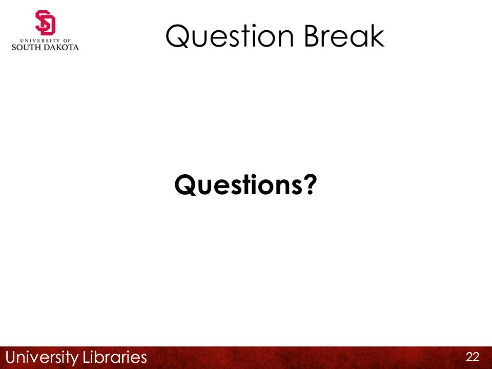University Libraries Question Break Questions 22