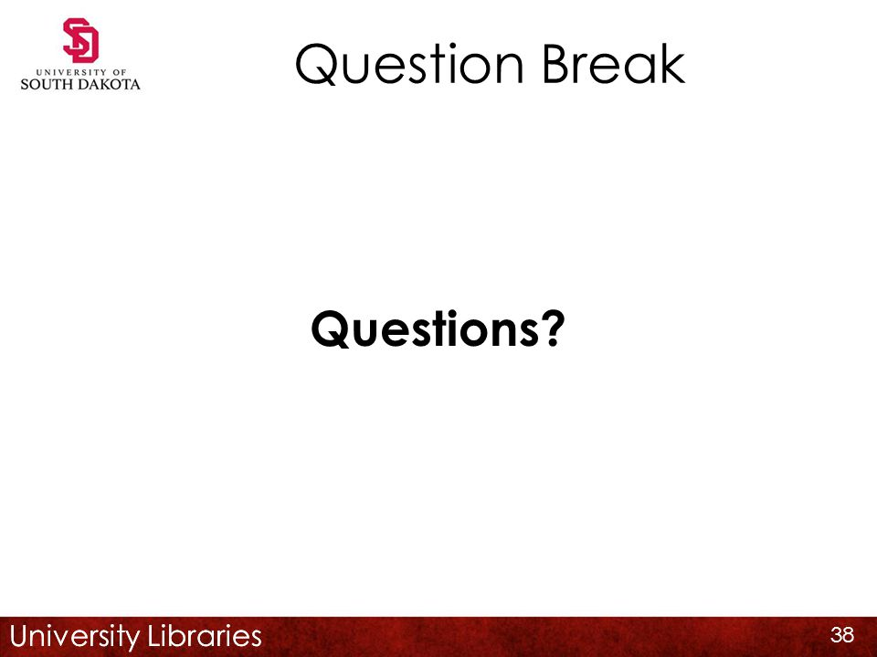 University Libraries Question Break Questions 38