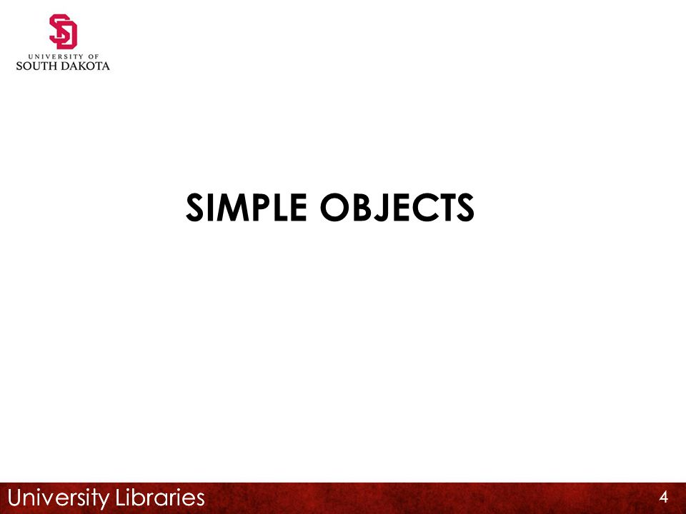 University Libraries SIMPLE OBJECTS 4