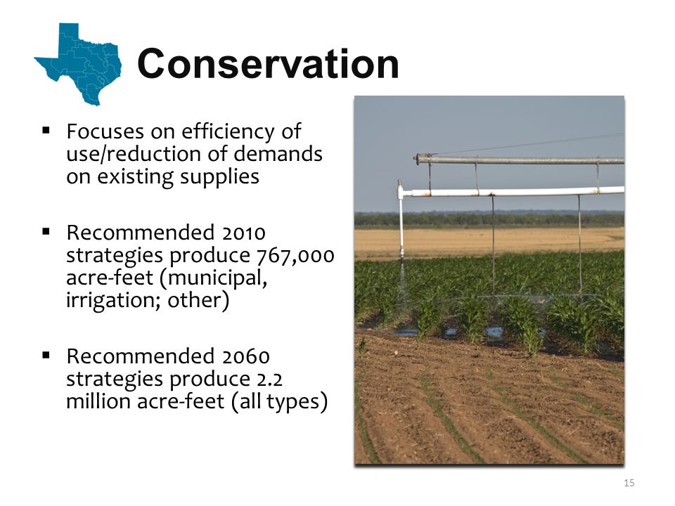 Conservation  Focuses on efficiency of use/reduction of demands on existing supplies  Recommended 2010 strategies produce 767,000 acre-feet (municip