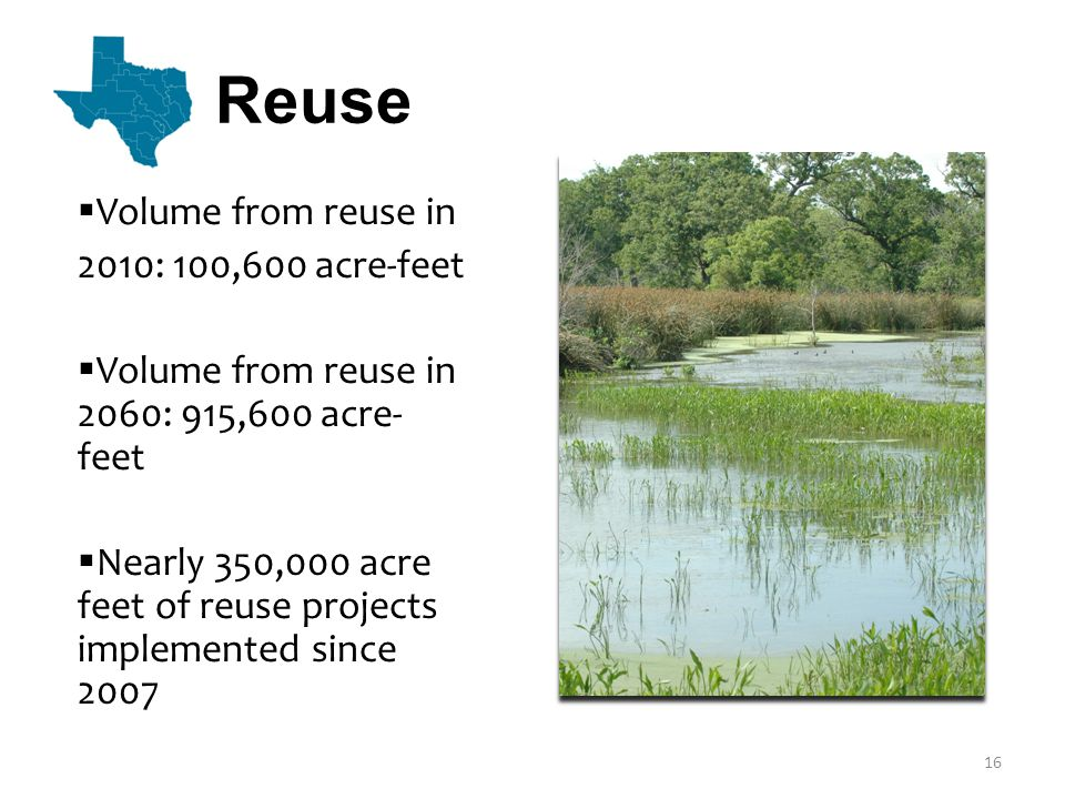 Reuse  Volume from reuse in 2010: 100,600 acre-feet  Volume from reuse in 2060: 915,600 acre- feet  Nearly 350,000 acre feet of reuse projects implemented since 2007 16