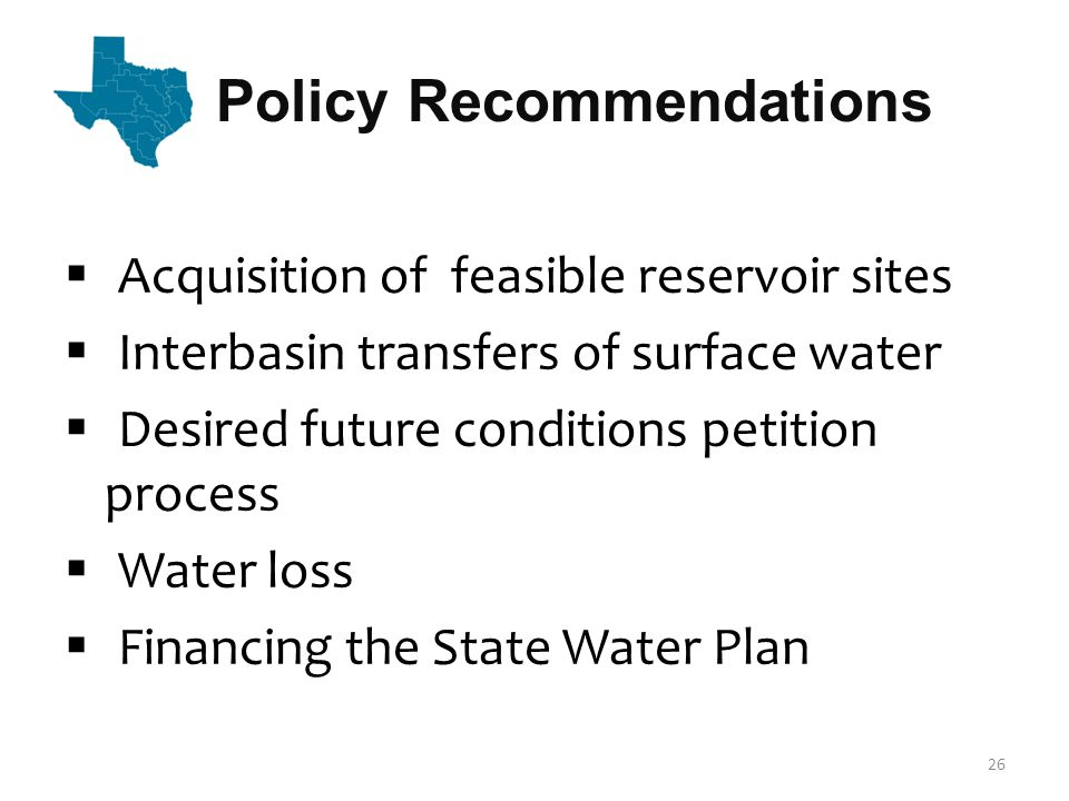 Policy Recommendations  Acquisition of feasible reservoir sites  Interbasin transfers of surface water  Desired future conditions petition process