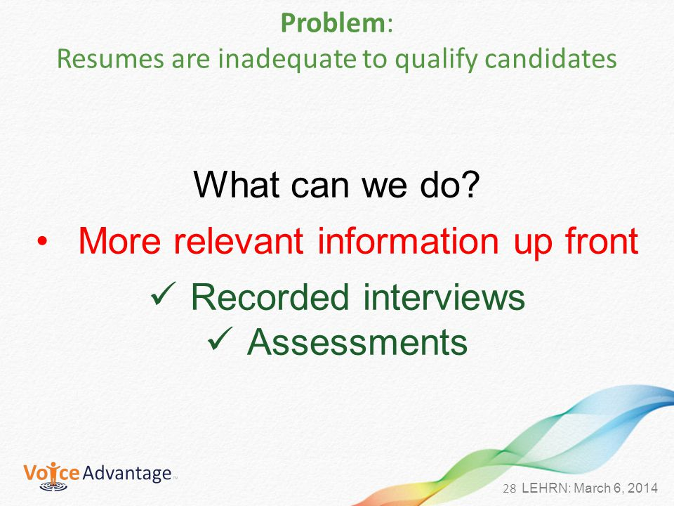 28 LEHRN: March 6, 2014 Problem: Resumes are inadequate to qualify candidates What can we do.