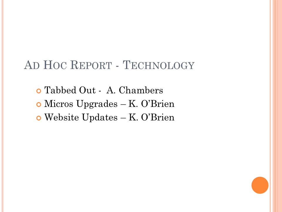 A D H OC R EPORT - T ECHNOLOGY Tabbed Out - A. Chambers Micros Upgrades – K.