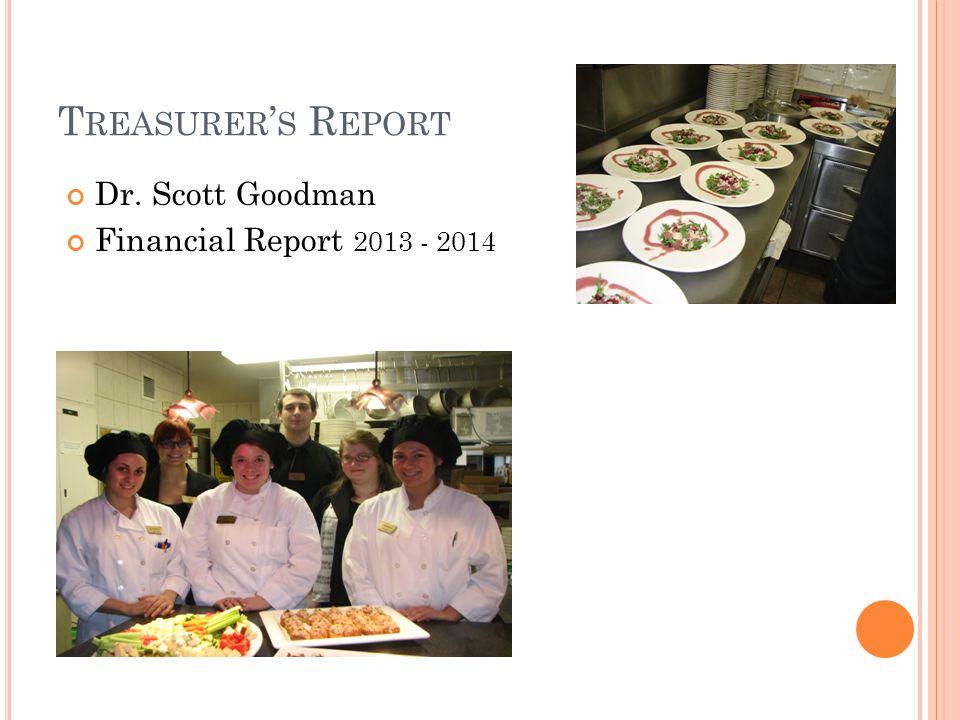 T REASURER ' S R EPORT Dr. Scott Goodman Financial Report 2013 - 2014