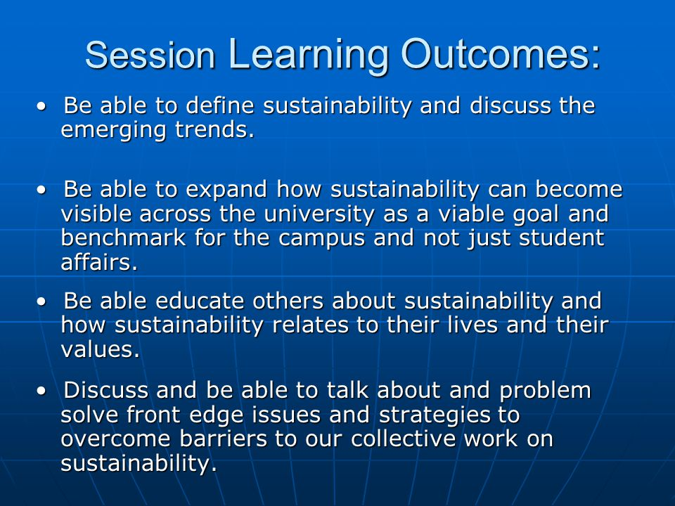 Session Learning Outcomes: Session Learning Outcomes: Be able to define sustainability and discuss the emerging trends.