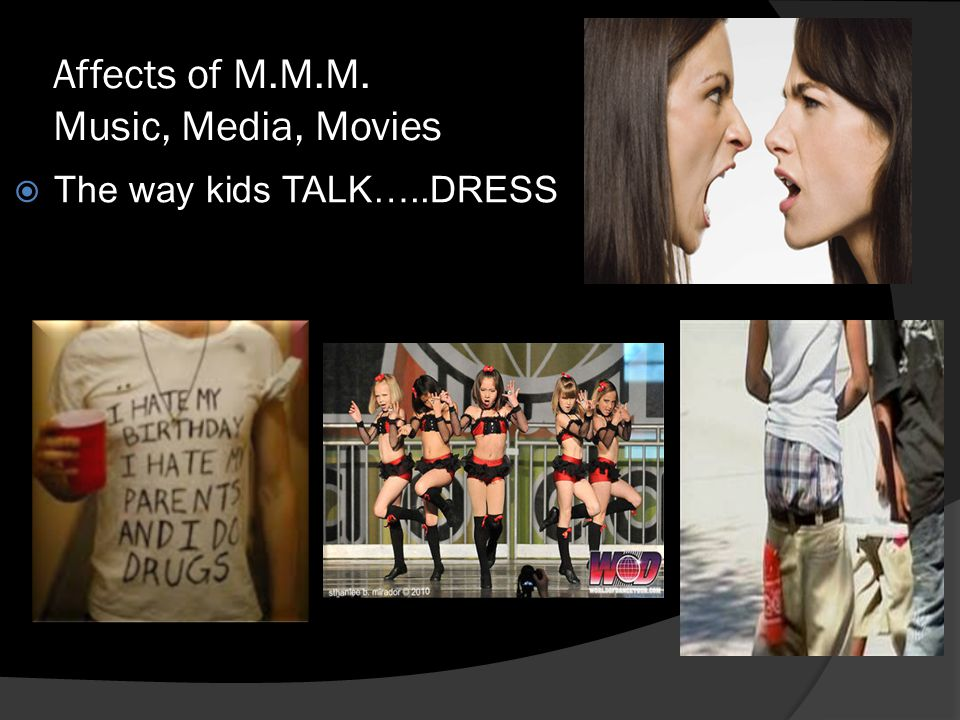  The way kids TALK…..DRESS Affects of M.M.M. Music, Media, Movies