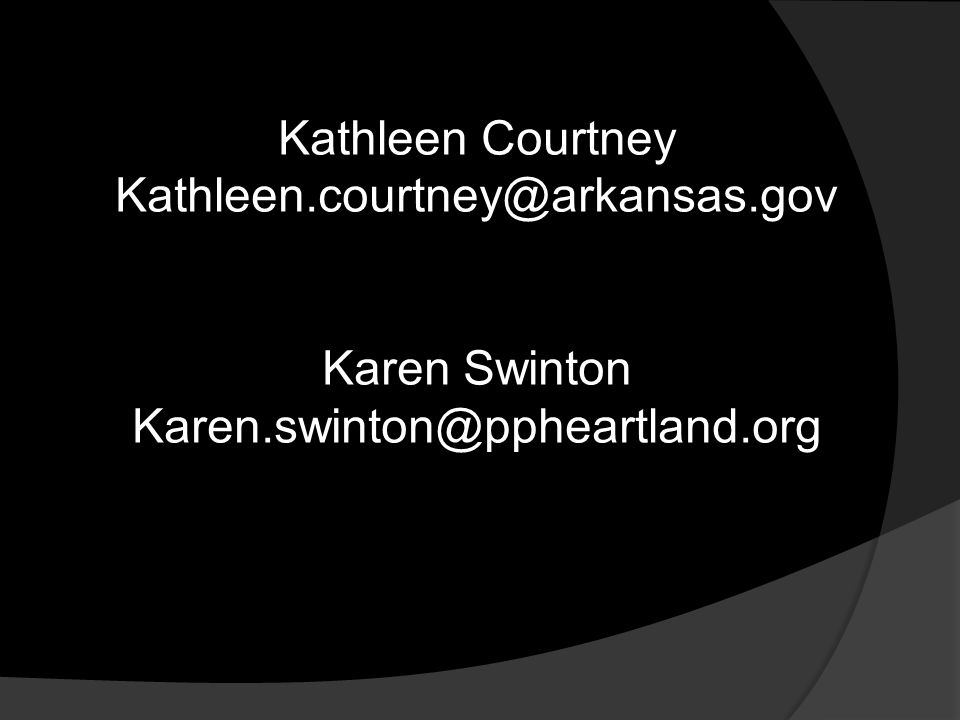 Kathleen Courtney Kathleen.courtney@arkansas.gov Karen Swinton Karen.swinton@ppheartland.org