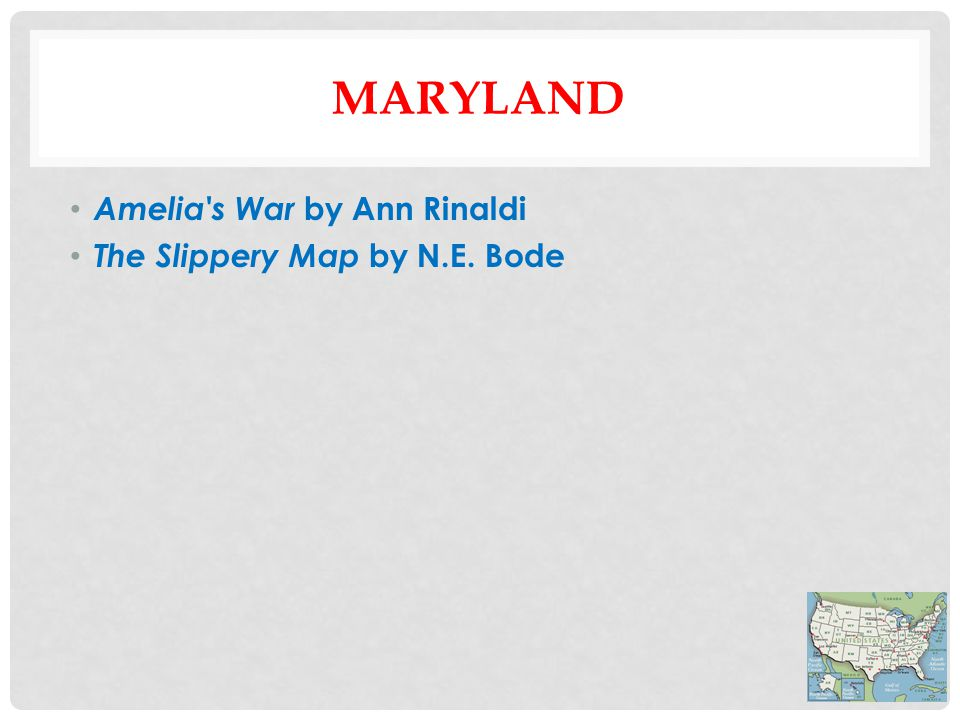 MARYLAND Amelia s War by Ann Rinaldi The Slippery Map by N.E. Bode