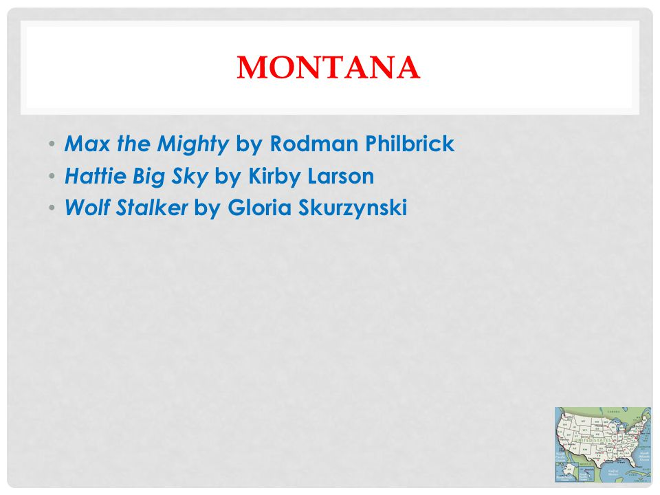 MONTANA Max the Mighty by Rodman Philbrick Hattie Big Sky by Kirby Larson Wolf Stalker by Gloria Skurzynski