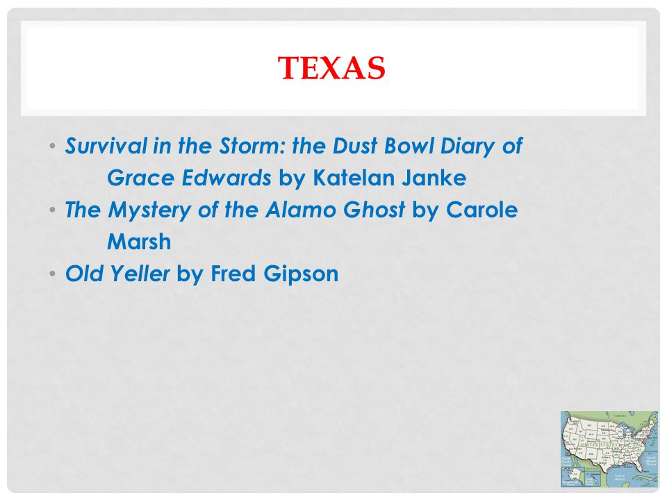 TEXAS Survival in the Storm: the Dust Bowl Diary of Grace Edwards by Katelan Janke The Mystery of the Alamo Ghost by Carole Marsh Old Yeller by Fred Gipson