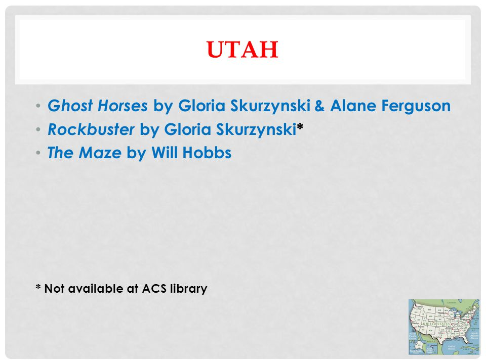UTAH Ghost Horses by Gloria Skurzynski & Alane Ferguson Rockbuster by Gloria Skurzynski* The Maze by Will Hobbs * Not available at ACS library