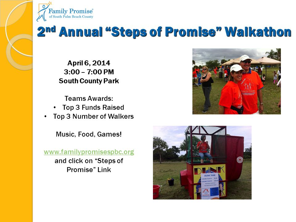 2 nd Annual Steps of Promise Walkathon April 6, 2014 3:00 – 7:00 PM South County Park Teams Awards: Top 3 Funds Raised Top 3 Number of Walkers Music, Food, Games.
