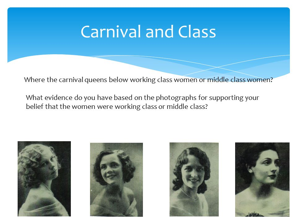 Carnival and Class Where the carnival queens below working class women or middle class women.