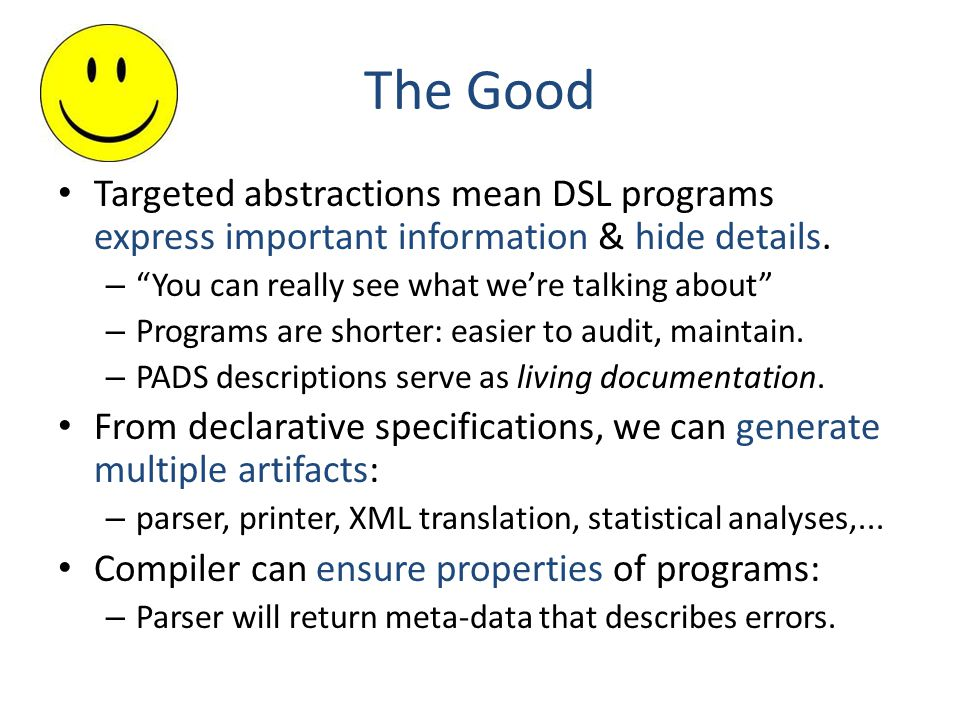 The Good Targeted abstractions mean DSL programs express important information & hide details.
