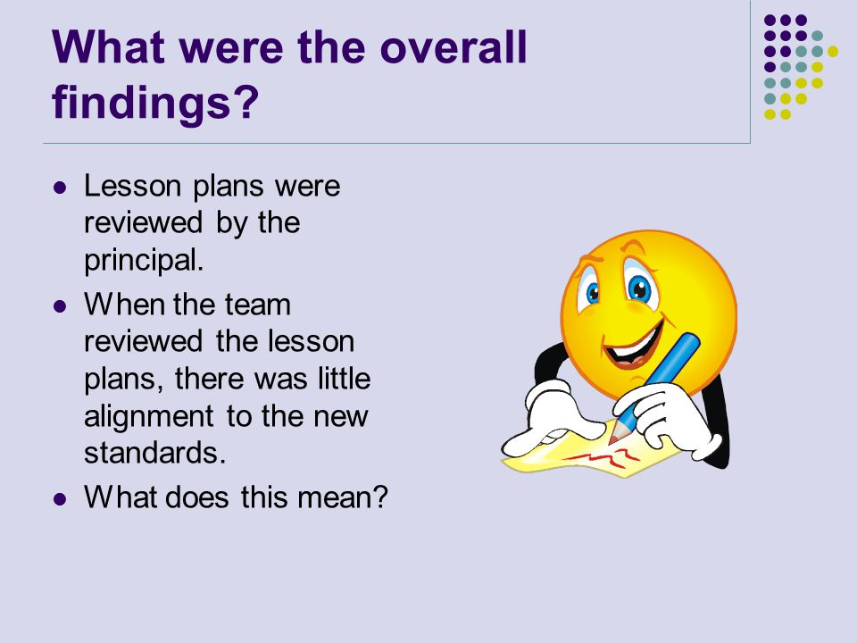 What were the overall findings. Lesson plans were reviewed by the principal.