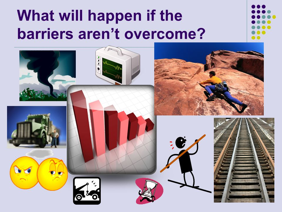 What will happen if the barriers aren't overcome