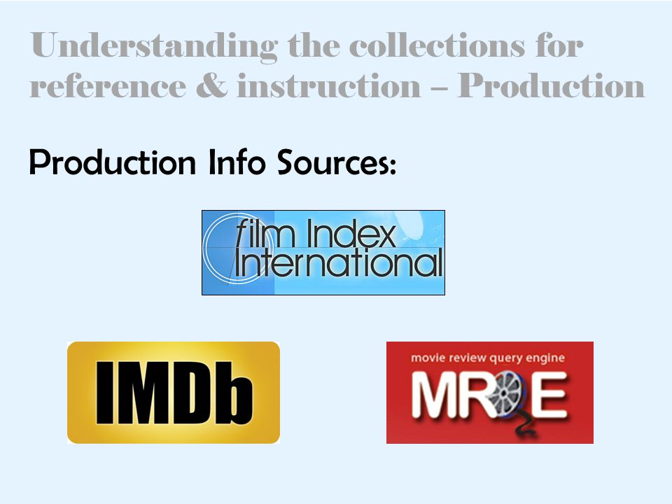 Understanding the collections for reference & instruction – Production Production Info Sources: