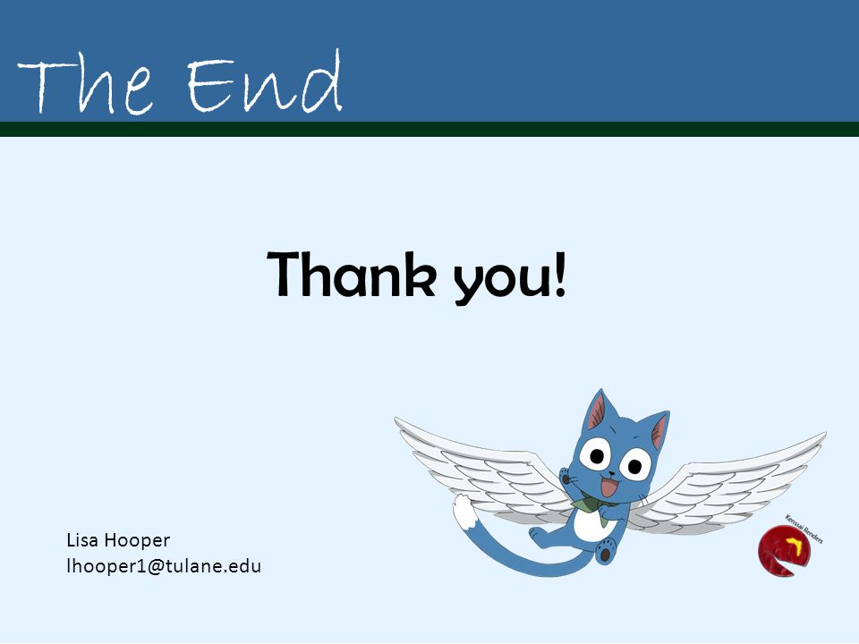 Thank you! The End Lisa Hooper lhooper1@tulane.edu