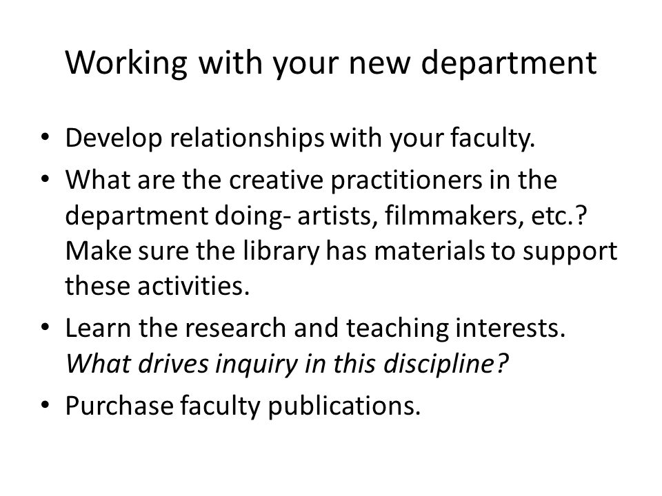 Working with your new department Develop relationships with your faculty.