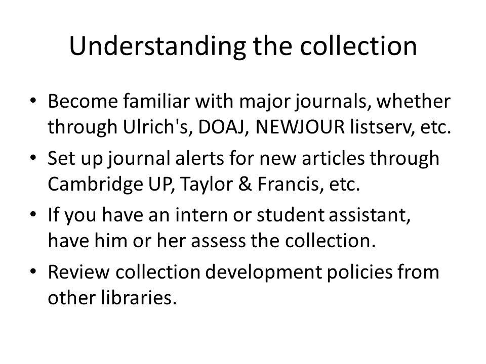 Understanding the collection Become familiar with major journals, whether through Ulrich s, DOAJ, NEWJOUR listserv, etc.