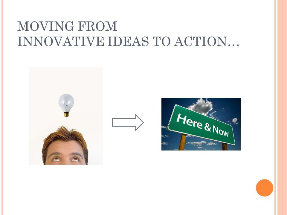 MOVING FROM INNOVATIVE IDEAS TO ACTION…
