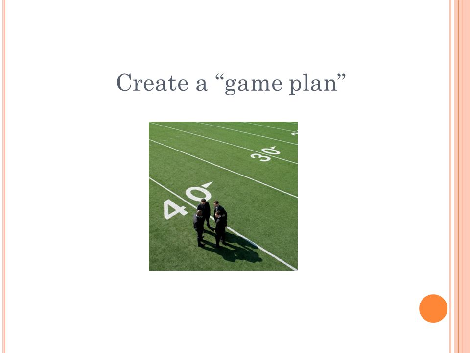 Create a game plan