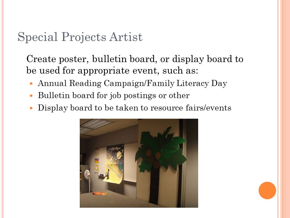 Special Projects Artist Create poster, bulletin board, or display board to be used for appropriate event, such as: Annual Reading Campaign/Family Literacy Day Bulletin board for job postings or other Display board to be taken to resource fairs/events