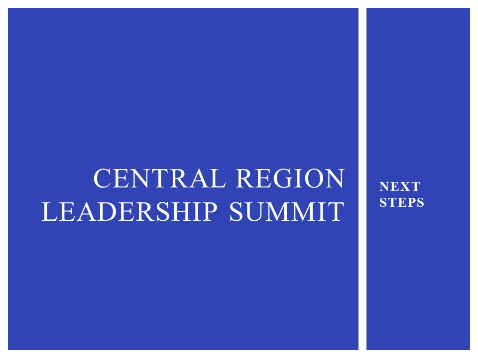 NEXT STEPS CENTRAL REGION LEADERSHIP SUMMIT