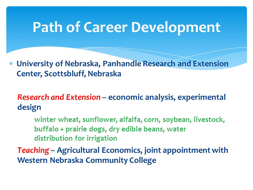  University of Nebraska, Panhandle Research and Extension Center, Scottsbluff, Nebraska Research and Extension – economic analysis, experimental desi