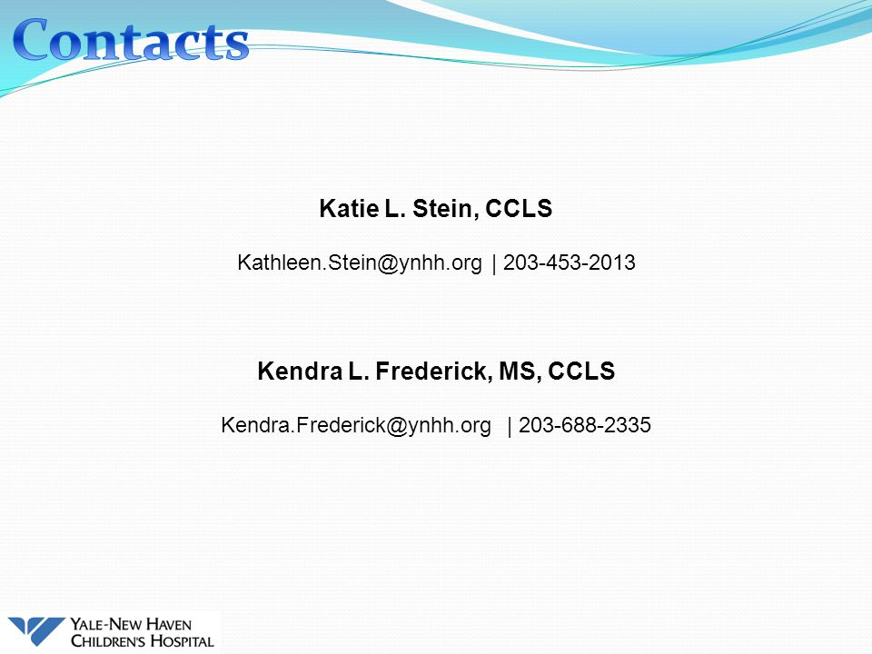 Katie L. Stein, CCLS Kathleen.Stein@ynhh.org   203-453-2013 Kendra L.