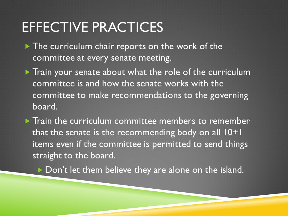 EFFECTIVE PRACTICES  The curriculum chair reports on the work of the committee at every senate meeting.