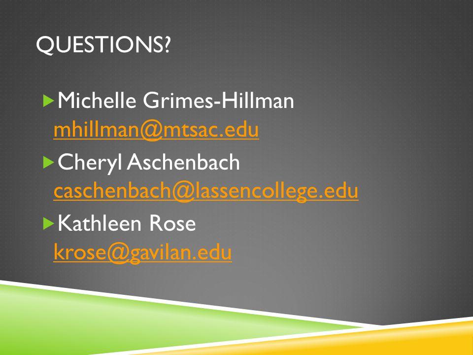 QUESTIONS?  Michelle Grimes-Hillman mhillman@mtsac.edu mhillman@mtsac.edu  Cheryl Aschenbach caschenbach@lassencollege.edu caschenbach@lassencollege