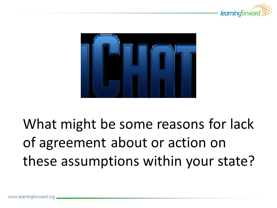 www.learningforward.org What might be some reasons for lack of agreement about or action on these assumptions within your state