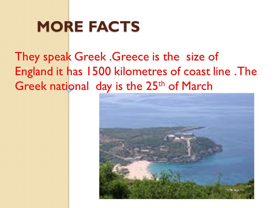 FACTS FACTS The population of Greece is about 10,668,000 million The Greek alphabet has 24 letters and the word alphabet itself comes from the first two letters alpha and beta.