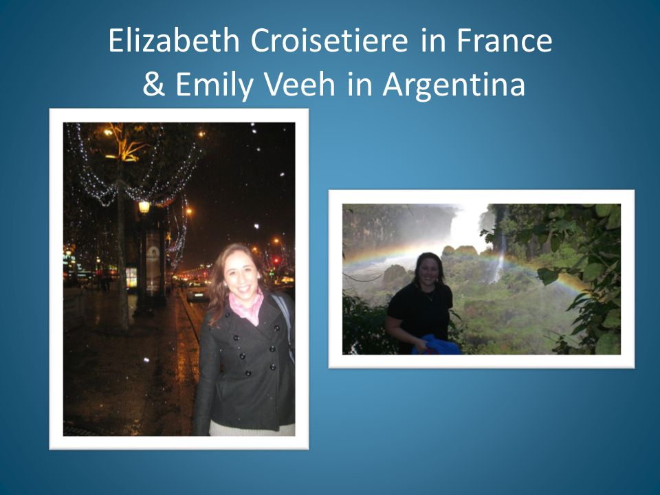 Elizabeth Croisetiere in France & Emily Veeh in Argentina