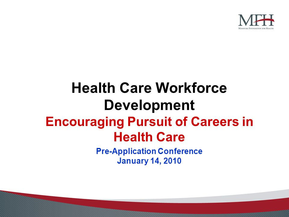 Health Care Workforce Development Encouraging Pursuit of Careers in Health Care Pre-Application Conference January 14, 2010