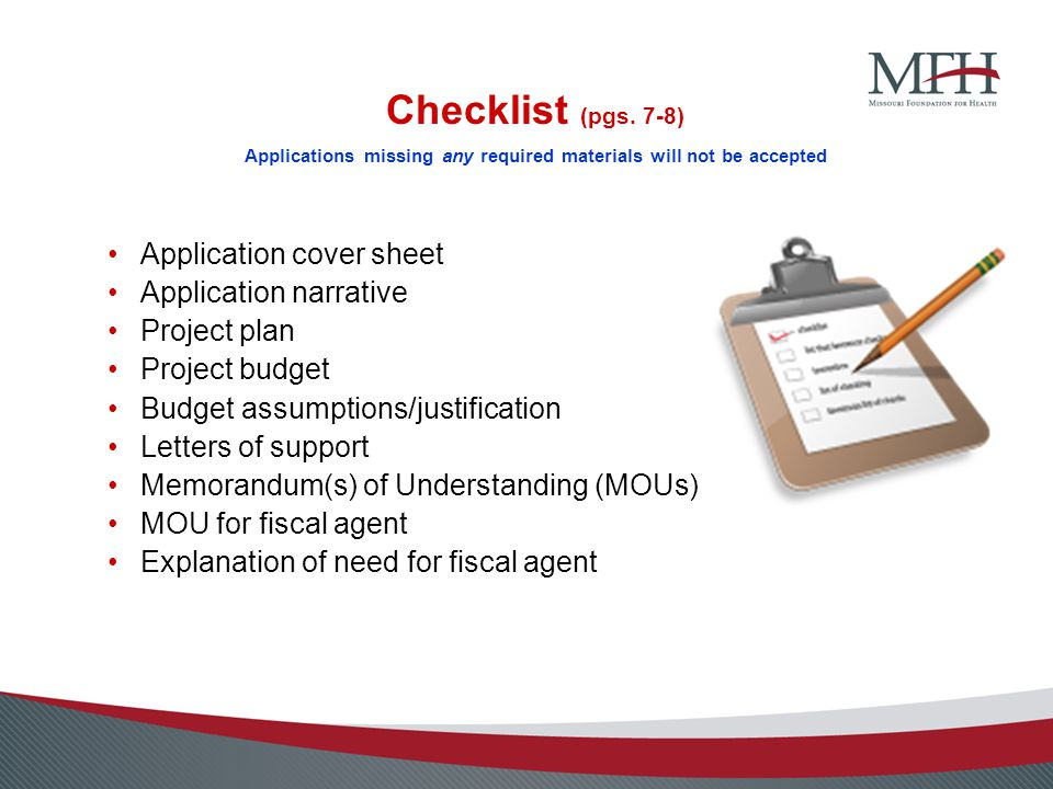 Checklist (pgs. 7-8) Applications missing any required materials will not be accepted Application cover sheet Application narrative Project plan Proje