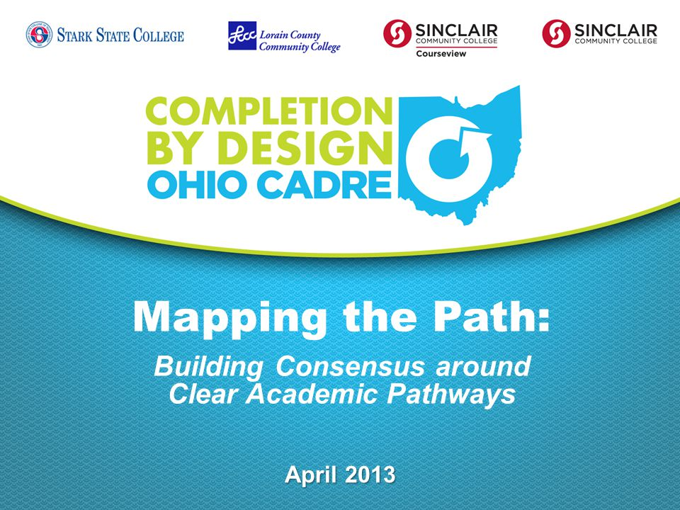 Mapping the Path: Building Consensus around Clear Academic Pathways April 2013