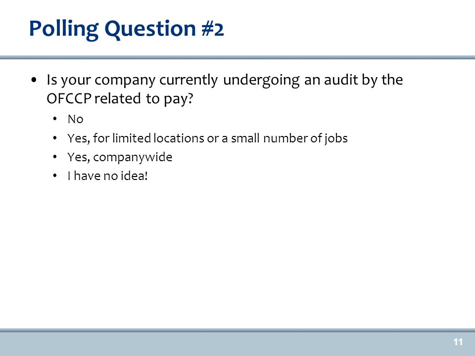 Polling Question #2 Is your company currently undergoing an audit by the OFCCP related to pay.
